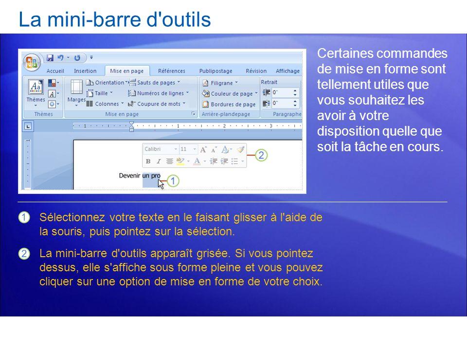 La mini-barre d'outils Certaines commandes de mise en forme sont tellement utiles que vous souhaitez les avoir à votre disposition quelle que soit la