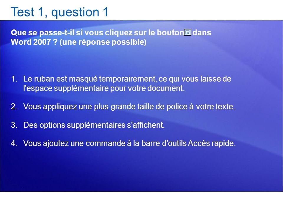 Test 1, question 1 Que se passe-t-il si vous cliquez sur le bouton dans Word 2007 ? (une réponse possible) 1.Le ruban est masqué temporairement, ce qu