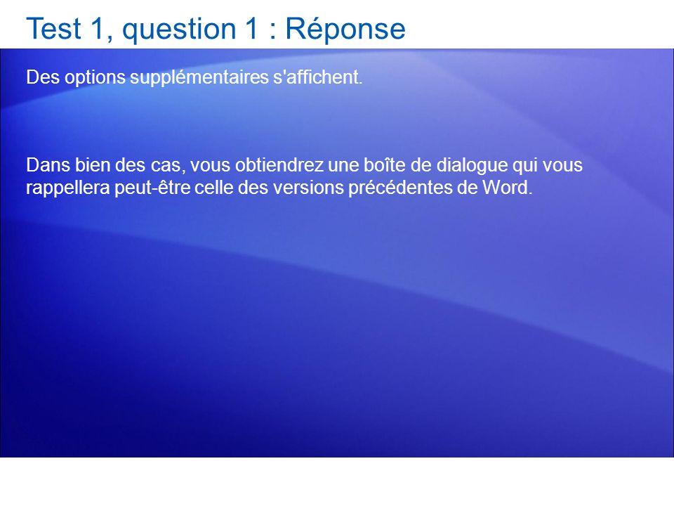 Test 1, question 1 : Réponse Des options supplémentaires s'affichent. Dans bien des cas, vous obtiendrez une boîte de dialogue qui vous rappellera peu