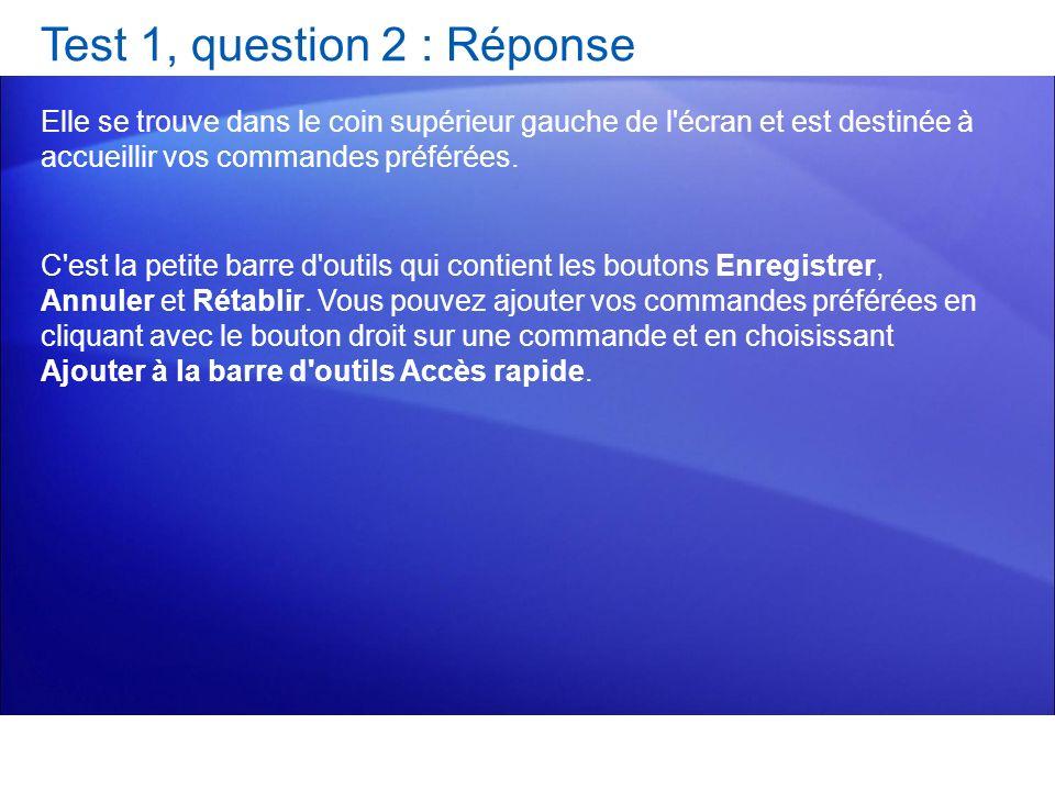 Test 1, question 2 : Réponse Elle se trouve dans le coin supérieur gauche de l'écran et est destinée à accueillir vos commandes préférées. C'est la pe