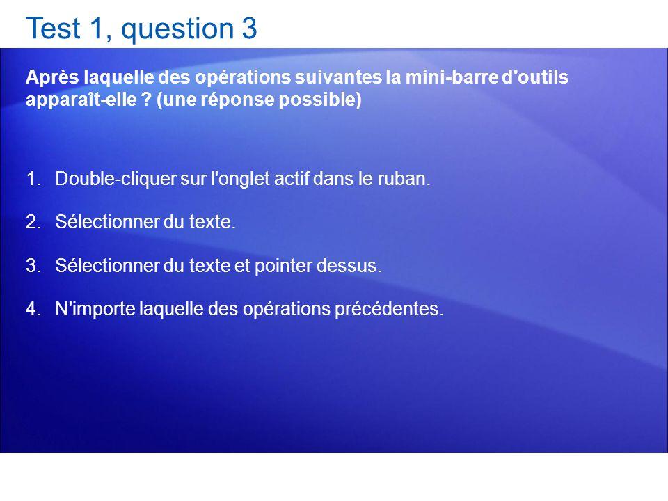 Test 1, question 3 Après laquelle des opérations suivantes la mini-barre d'outils apparaît-elle ? (une réponse possible) 1.Double-cliquer sur l'onglet