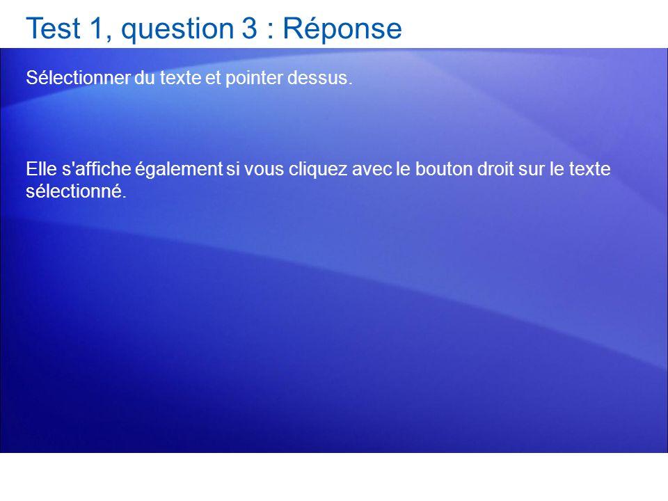 Test 1, question 3 : Réponse Sélectionner du texte et pointer dessus. Elle s'affiche également si vous cliquez avec le bouton droit sur le texte sélec