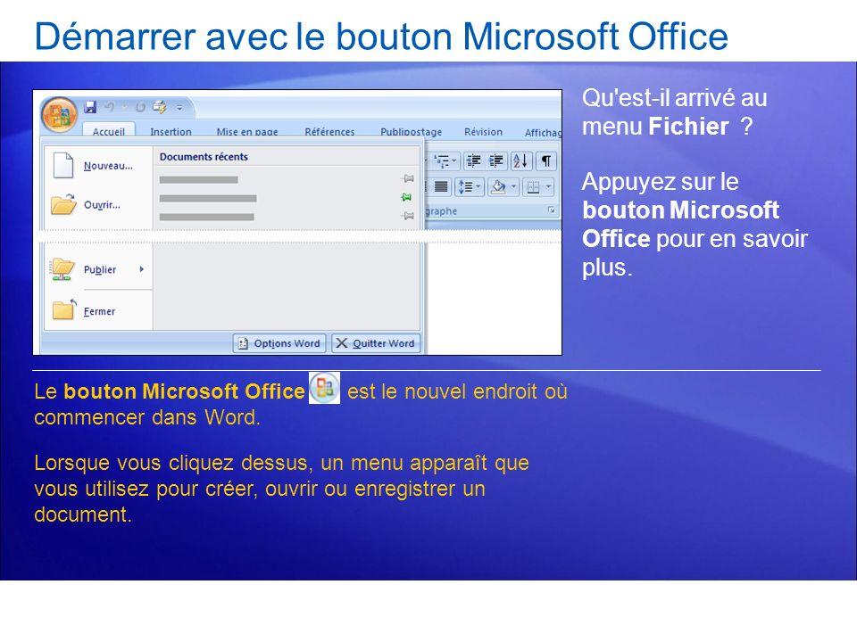 Démarrer avec le bouton Microsoft Office Qu'est-il arrivé au menu Fichier ? Appuyez sur le bouton Microsoft Office pour en savoir plus. Le bouton Micr