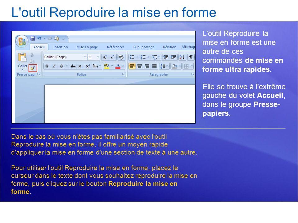 L'outil Reproduire la mise en forme L'outil Reproduire la mise en forme est une autre de ces commandes de mise en forme ultra rapides. Elle se trouve