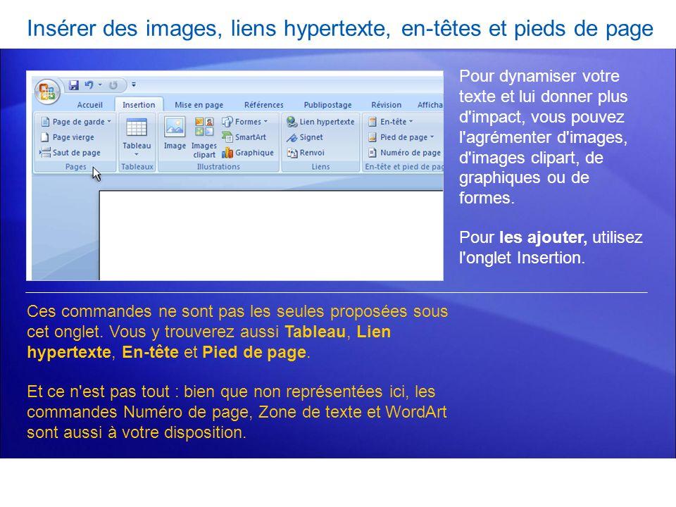 Insérer des images, liens hypertexte, en-têtes et pieds de page Pour dynamiser votre texte et lui donner plus d'impact, vous pouvez l'agrémenter d'ima