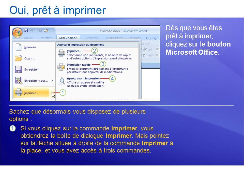Oui, prêt à imprimer Dès que vous êtes prêt à imprimer, cliquez sur le bouton Microsoft Office. Si vous cliquez sur la commande Imprimer, vous obtiend