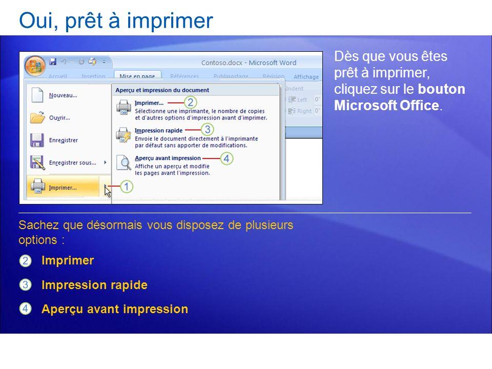 Oui, prêt à imprimer Dès que vous êtes prêt à imprimer, cliquez sur le bouton Microsoft Office. Imprimer Impression rapide Aperçu avant impression Sac