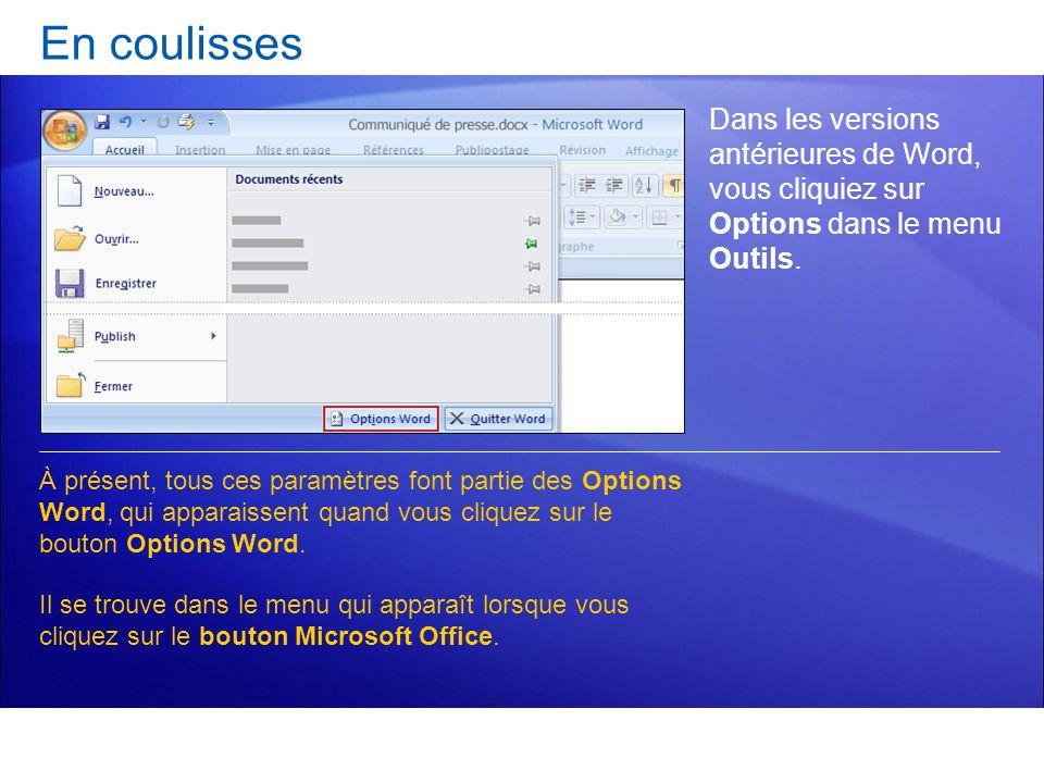 En coulisses Dans les versions antérieures de Word, vous cliquiez sur Options dans le menu Outils. À présent, tous ces paramètres font partie des Opti