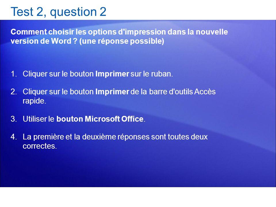 Test 2, question 2 Comment choisir les options d'impression dans la nouvelle version de Word ? (une réponse possible) 1.Cliquer sur le bouton Imprimer