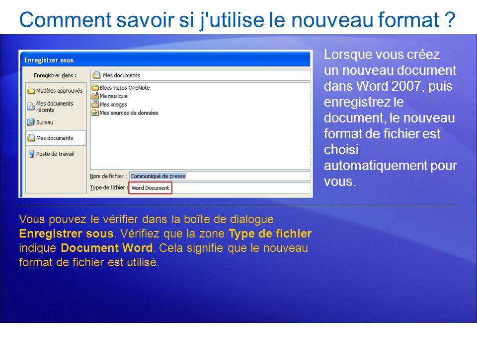Comment savoir si j'utilise le nouveau format ? Lorsque vous créez un nouveau document dans Word 2007, puis enregistrez le document, le nouveau format