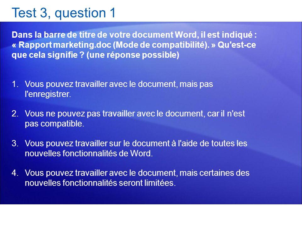 Test 3, question 1 Dans la barre de titre de votre document Word, il est indiqué : « Rapport marketing.doc (Mode de compatibilité). » Qu'est-ce que ce