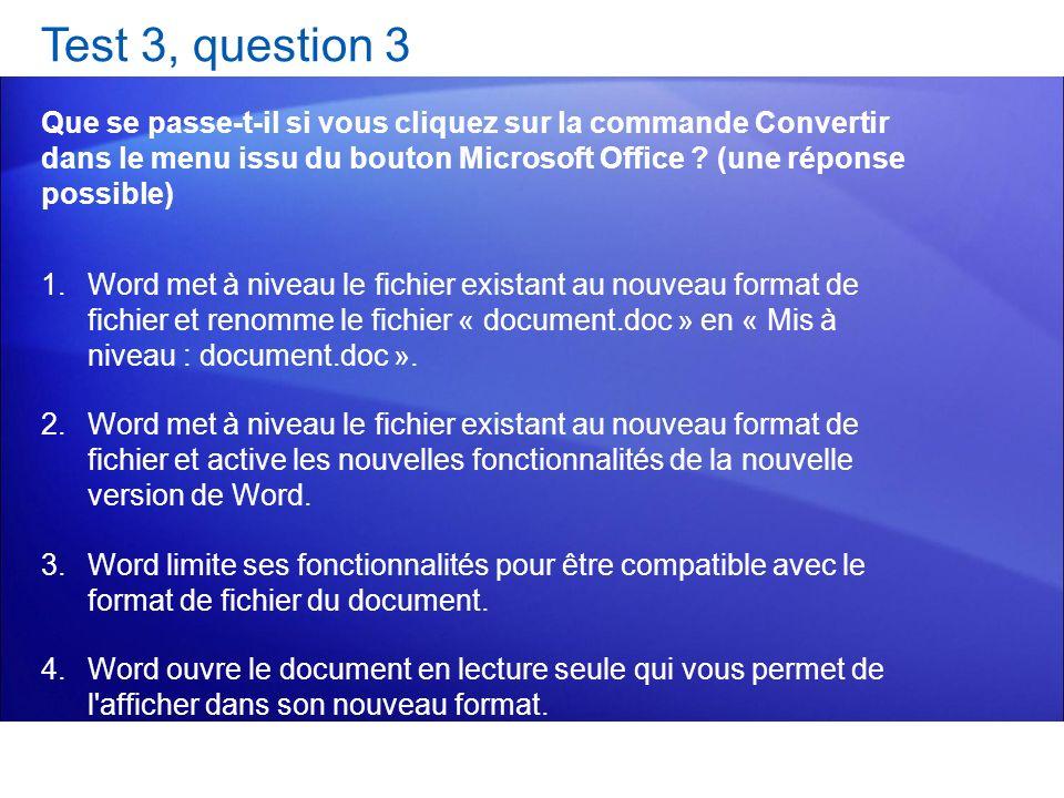 Test 3, question 3 Que se passe-t-il si vous cliquez sur la commande Convertir dans le menu issu du bouton Microsoft Office ? (une réponse possible) 1