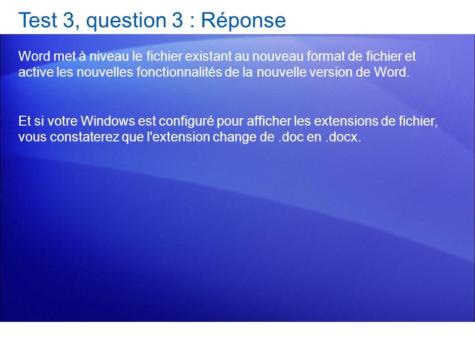 Test 3, question 3 : Réponse Word met à niveau le fichier existant au nouveau format de fichier et active les nouvelles fonctionnalités de la nouvelle
