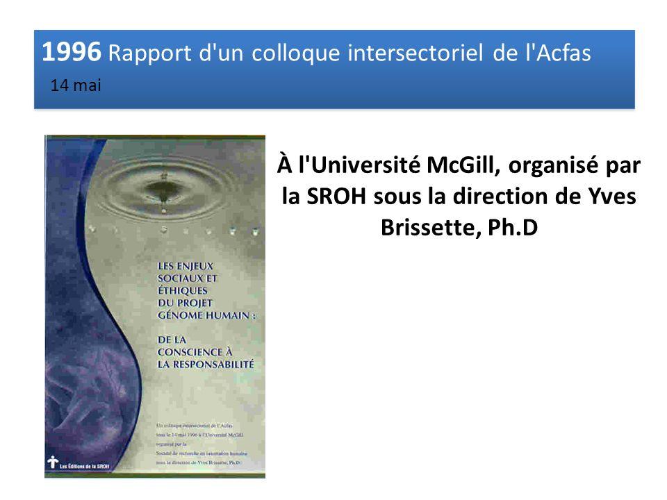 1996 Rapport d un colloque intersectoriel de l Acfas 1996 Rapport d un colloque intersectoriel de l Acfas 14 mai À l Université McGill, organisé par la SROH sous la direction de Yves Brissette, Ph.D