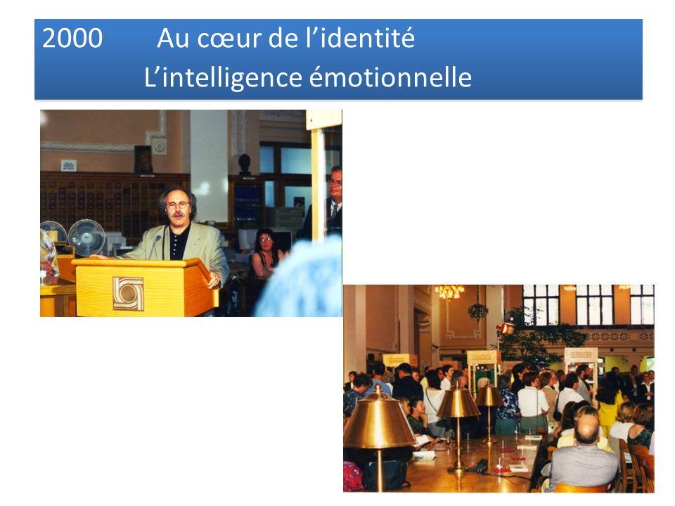 2000 Au cœur de lidentité Lintelligence émotionnelle 2000 Au cœur de lidentité Lintelligence émotionnelle