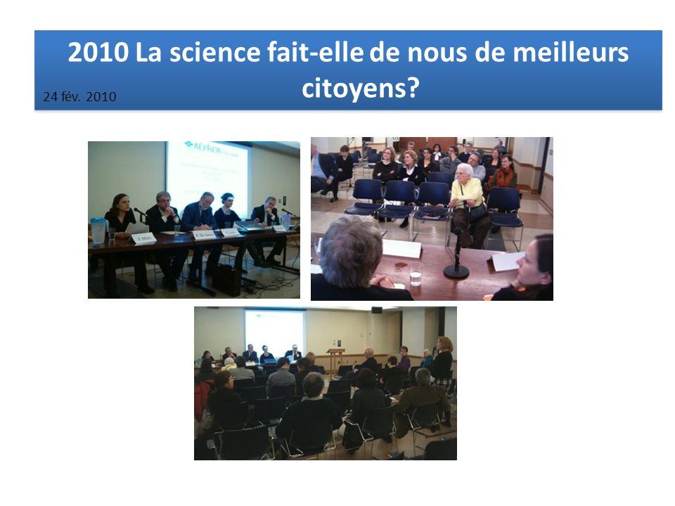 2010 La science fait-elle de nous de meilleurs citoyens? 24 fév. 2010