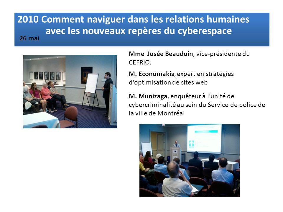 2010 Comment naviguer dans les relations humaines avec les nouveaux repères du cyberespace Mme Josée Beaudoin, vice-présidente du CEFRIO, M. Economaki