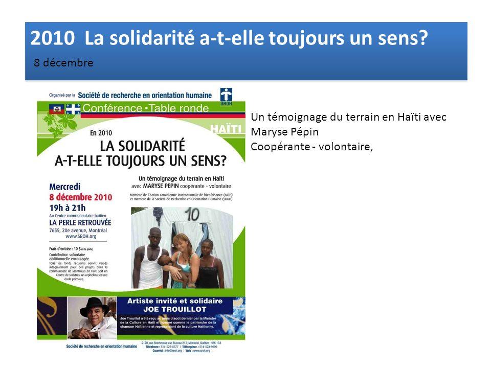 2010 La solidarité a-t-elle toujours un sens? Un témoignage du terrain en Haïti avec Maryse Pépin Coopérante - volontaire, 8 décembre