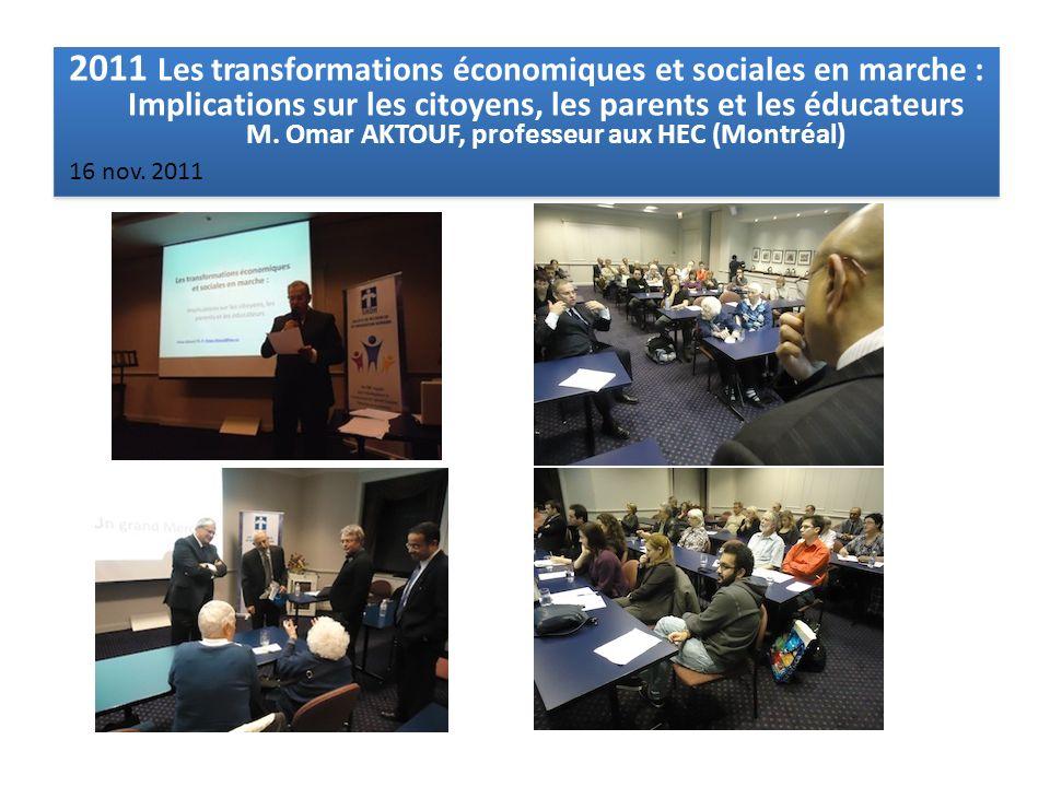2011 Les transformations économiques et sociales en marche : Implications sur les citoyens, les parents et les éducateurs M. Omar AKTOUF, professeur a