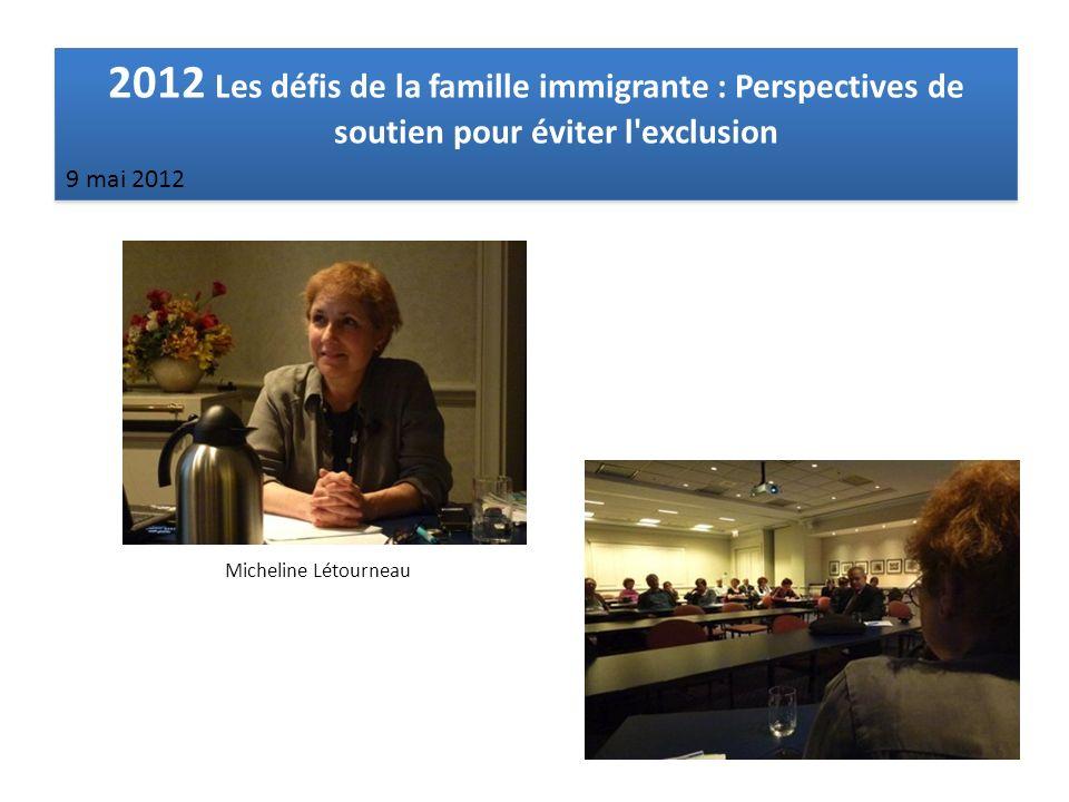 2012 Les défis de la famille immigrante : Perspectives de soutien pour éviter l exclusion 9 mai 2012 Micheline Létourneau