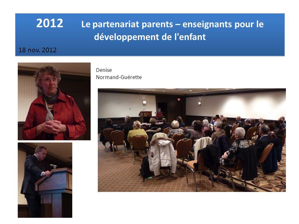 2012 Le partenariat parents – enseignants pour le développement de l'enfant 18 nov. 2012 Denise Normand-Guérette