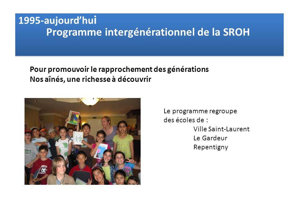 1995-aujourdhu i Programme intergénérationnel de la SROH 1995-aujourdhu i Programme intergénérationnel de la SROH Pour promouvoir le rapprochement des