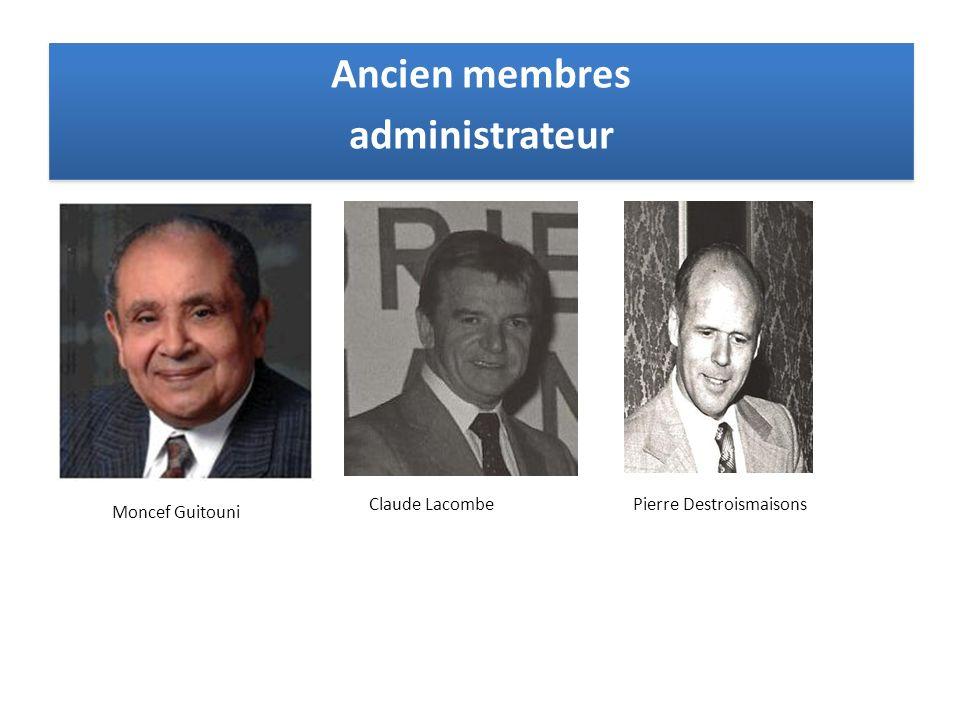 Ancien membres administrateur Ancien membres administrateur Moncef Guitouni Claude LacombePierre Destroismaisons