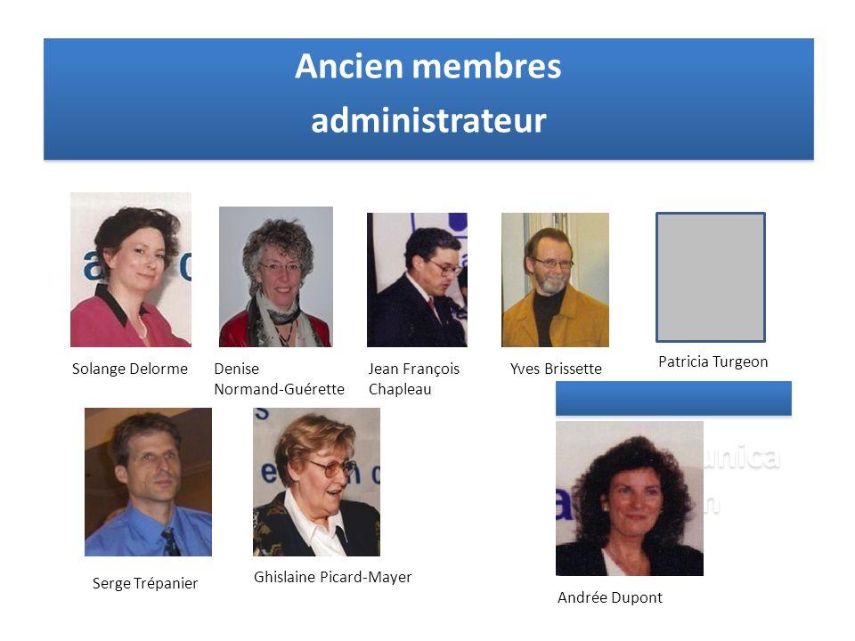 Ancien membres administrateur Ancien membres administrateur communica tion Ghislaine Picard-Mayer Solange DelormeDenise Normand-Guérette Andrée Dupont