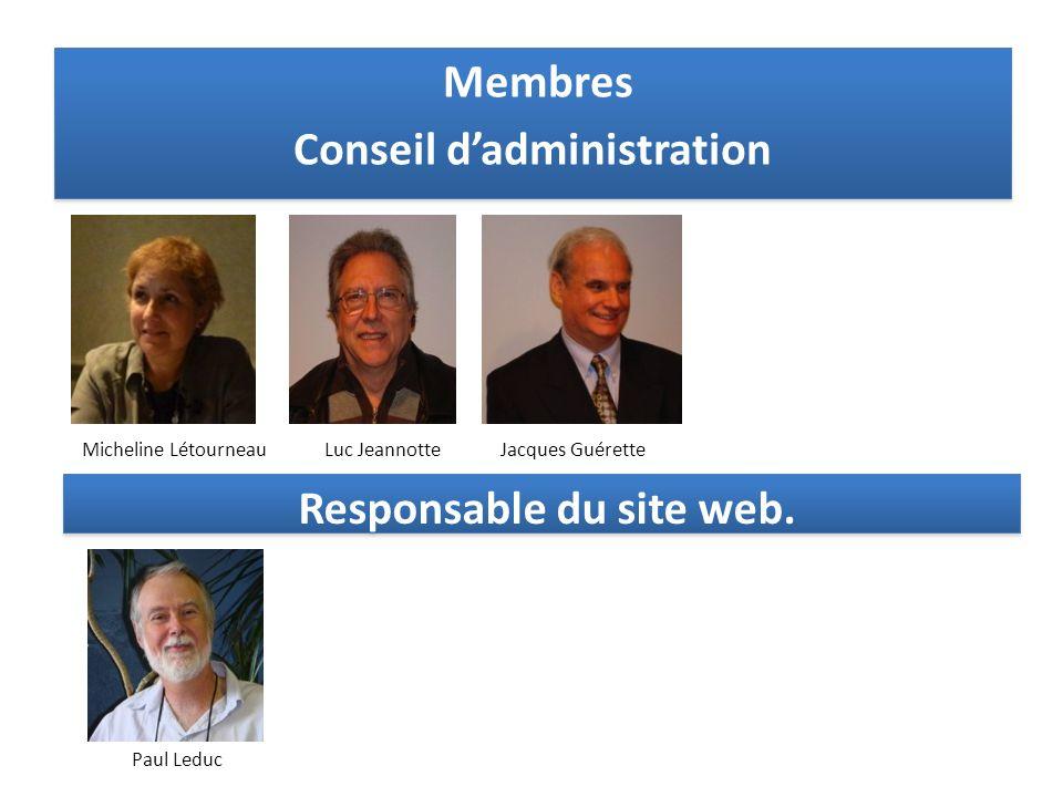 Membres Conseil dadministration Membres Conseil dadministration Responsable du site web. Micheline LétourneauLuc JeannotteJacques Guérette Paul Leduc
