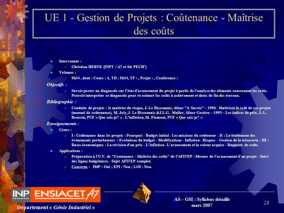 Département « Génie Industriel » AS – GSI : Syllabus détaillé mars 2007 28 UE 1 - Gestion de Projets : Coûtenance - Maîtrise des coûts Intervenant : C