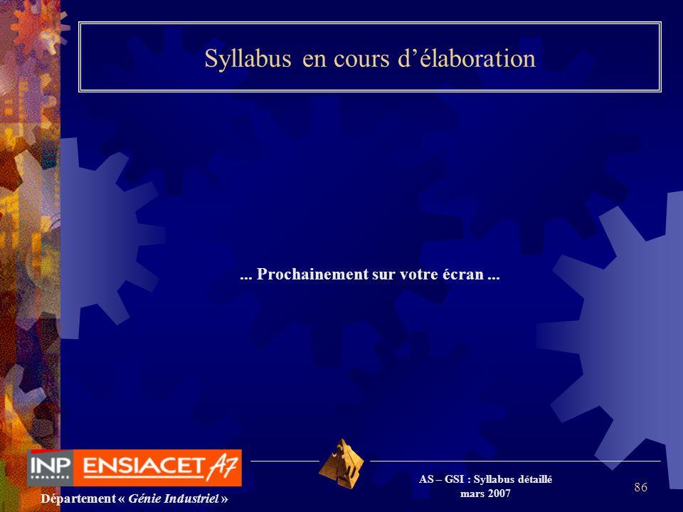 Département « Génie Industriel » AS – GSI : Syllabus détaillé mars 2007 86 Syllabus en cours délaboration... Prochainement sur votre écran...