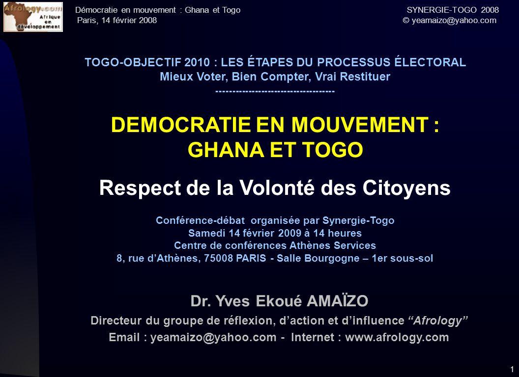 Démocratie en mouvement : Ghana et Togo SYNERGIE-TOGO 2008 Paris, 14 février 2008 © yeamaizo@yahoo.com 1 TOGO-OBJECTIF 2010 : LES ÉTAPES DU PROCESSUS