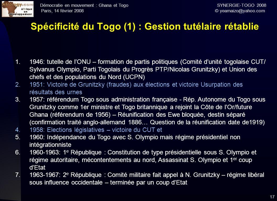 Démocratie en mouvement : Ghana et Togo SYNERGIE-TOGO 2008 Paris, 14 février 2008 © yeamaizo@yahoo.com 17 Spécificité du Togo (1) : Gestion tutélaire