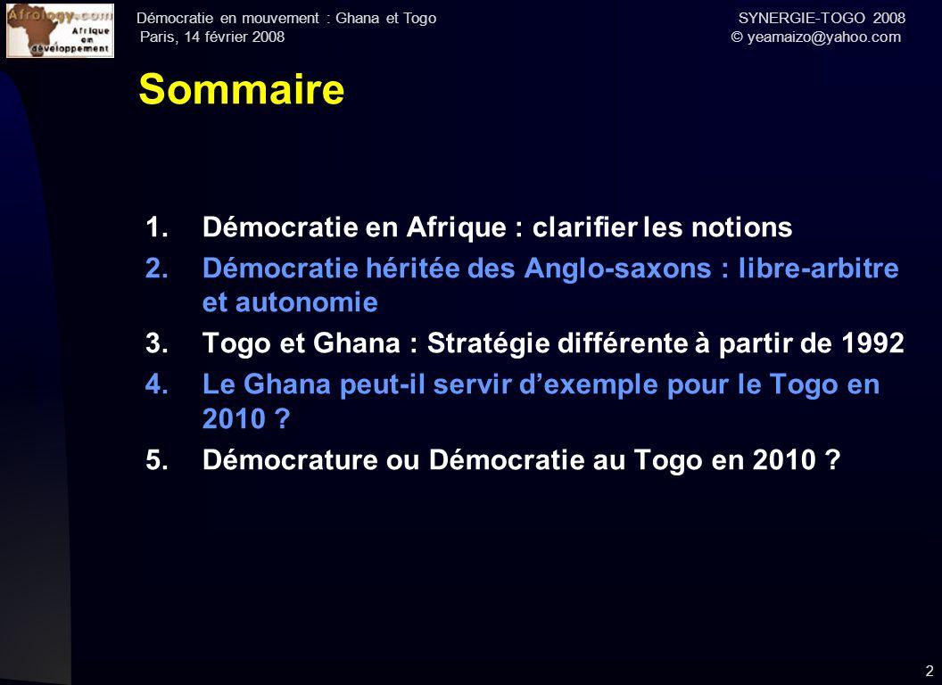 Démocratie en mouvement : Ghana et Togo SYNERGIE-TOGO 2008 Paris, 14 février 2008 © yeamaizo@yahoo.com 2 Sommaire 1.Démocratie en Afrique : clarifier