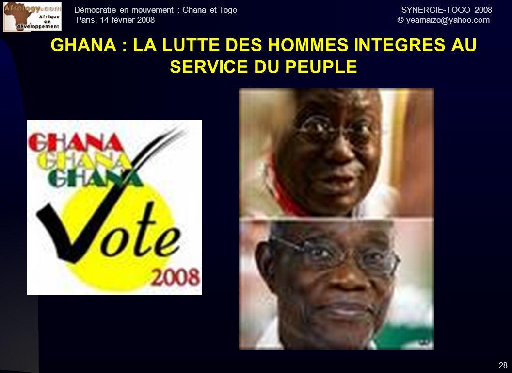 Démocratie en mouvement : Ghana et Togo SYNERGIE-TOGO 2008 Paris, 14 février 2008 © yeamaizo@yahoo.com 28 GHANA : LA LUTTE DES HOMMES INTEGRES AU SERV