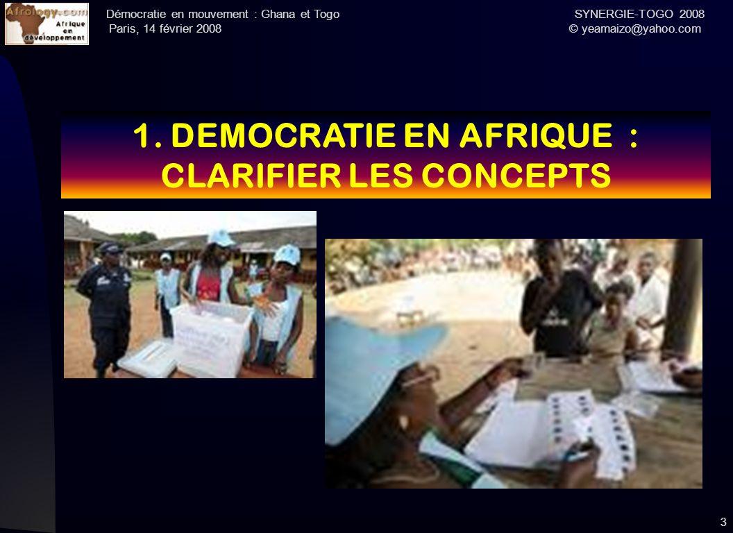 Démocratie en mouvement : Ghana et Togo SYNERGIE-TOGO 2008 Paris, 14 février 2008 © yeamaizo@yahoo.com 3 1. DEMOCRATIE EN AFRIQUE : CLARIFIER LES CONC