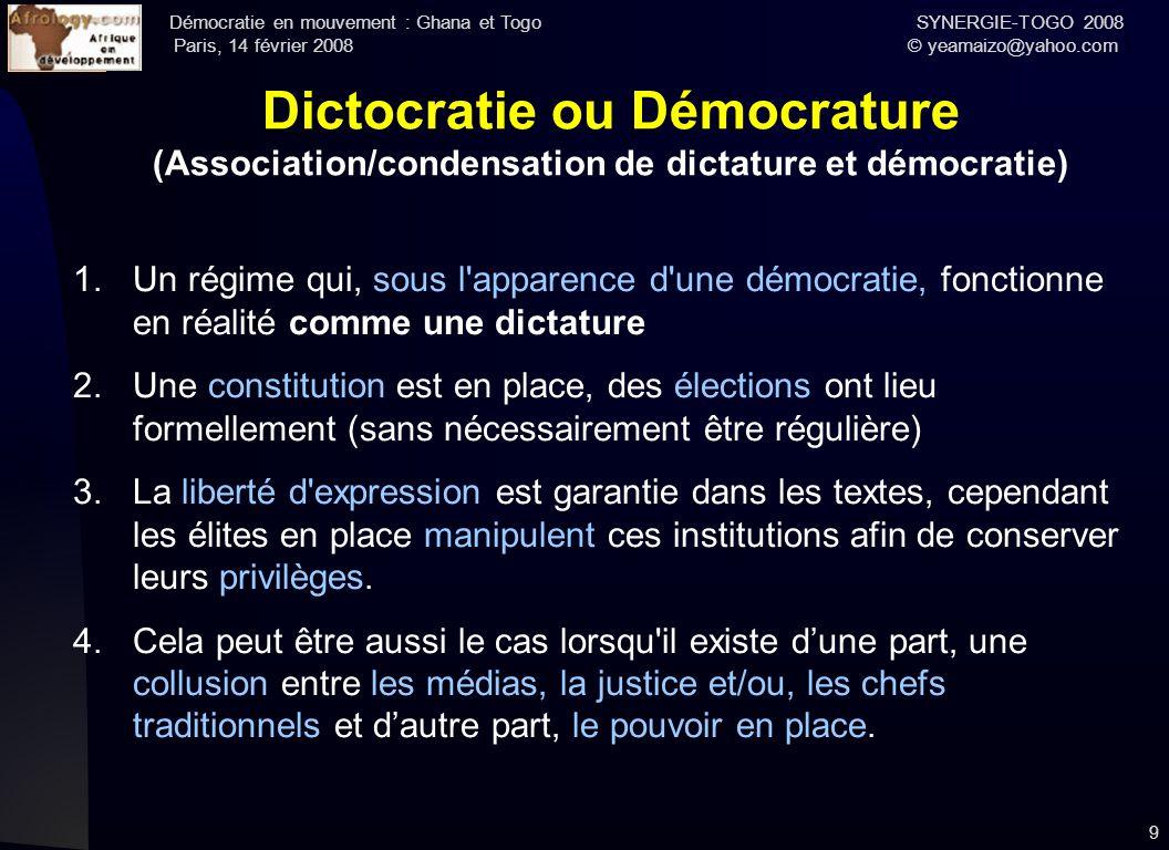 Démocratie en mouvement : Ghana et Togo SYNERGIE-TOGO 2008 Paris, 14 février 2008 © yeamaizo@yahoo.com 9 Dictocratie ou Démocrature (Association/conde