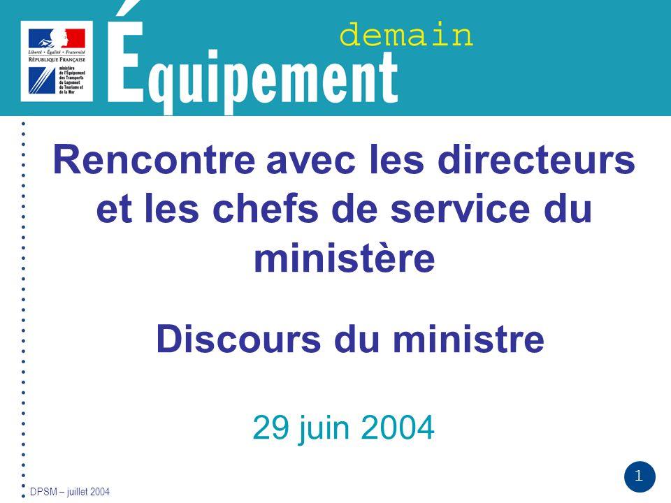 1 DPSM – juillet 2004 Rencontre avec les directeurs et les chefs de service du ministère Discours du ministre 29 juin 2004