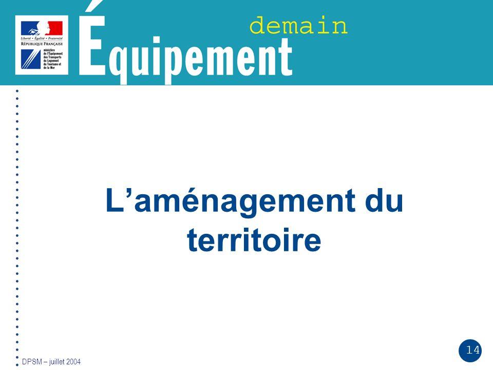 14 DPSM – juillet 2004 Laménagement du territoire