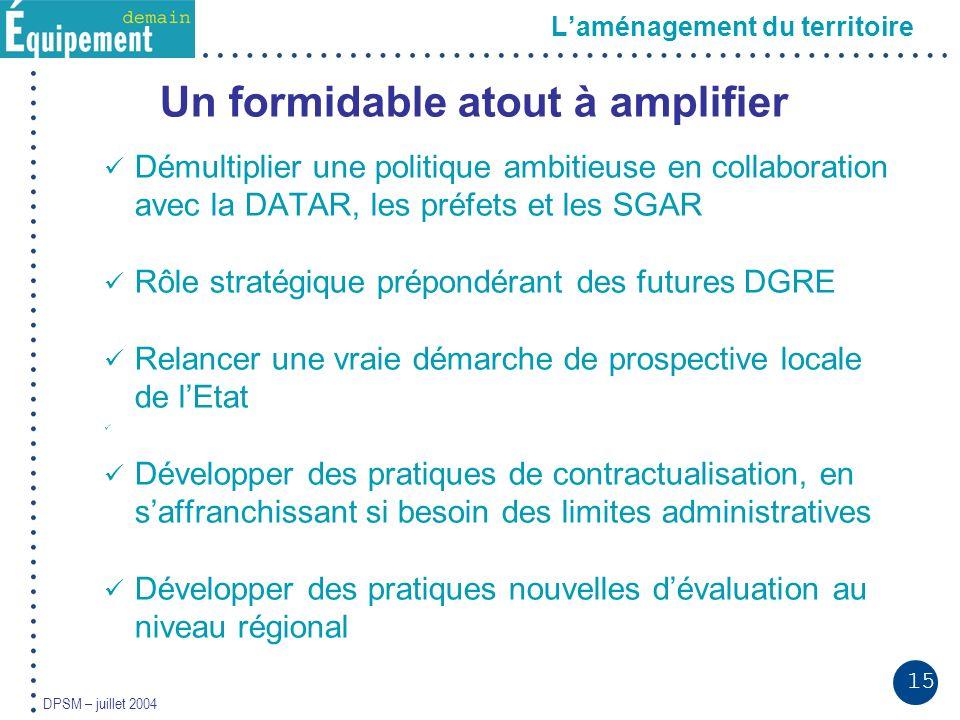 15 DPSM – juillet 2004 Laménagement du territoire Un formidable atout à amplifier Démultiplier une politique ambitieuse en collaboration avec la DATAR