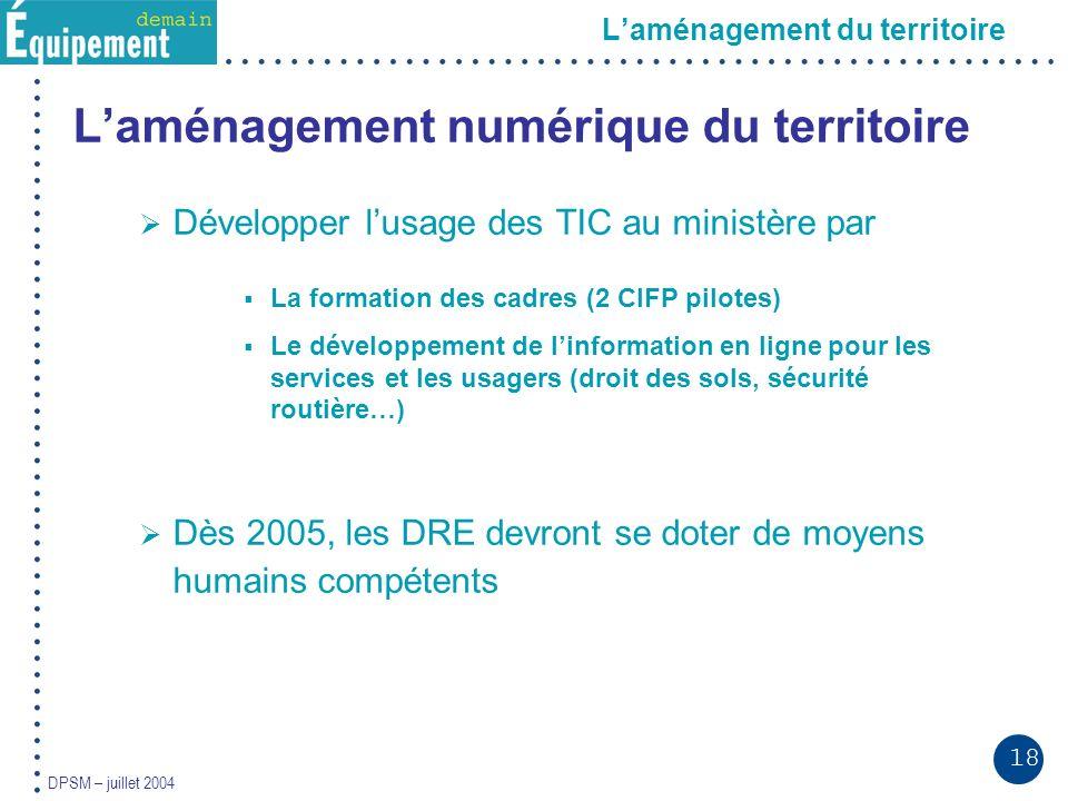 18 DPSM – juillet 2004 Laménagement du territoire Laménagement numérique du territoire Développer lusage des TIC au ministère par La formation des cad