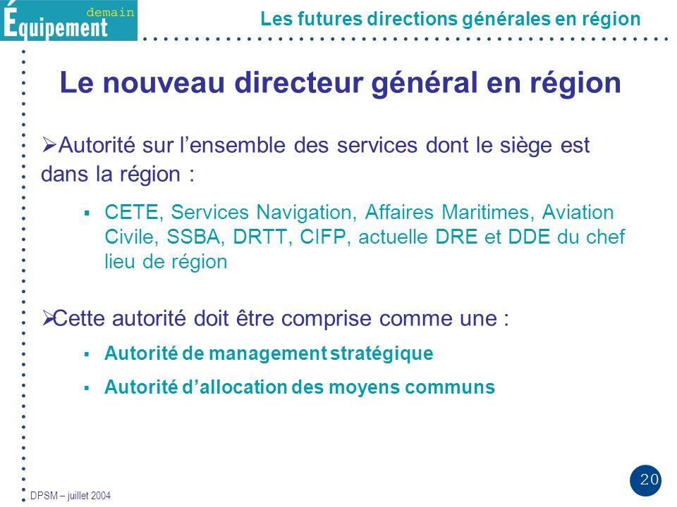 20 DPSM – juillet 2004 Les futures directions générales en région Le nouveau directeur général en région Autorité sur lensemble des services dont le s