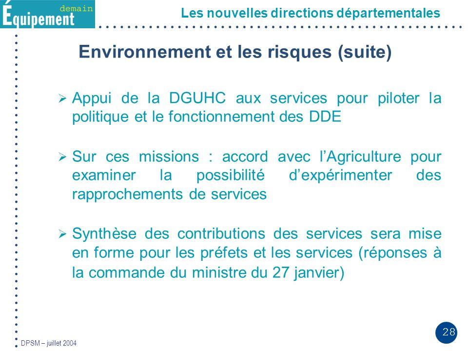 28 DPSM – juillet 2004 Les nouvelles directions départementales Environnement et les risques (suite) Appui de la DGUHC aux services pour piloter la po