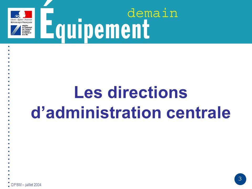 3 DPSM – juillet 2004 Les directions dadministration centrale