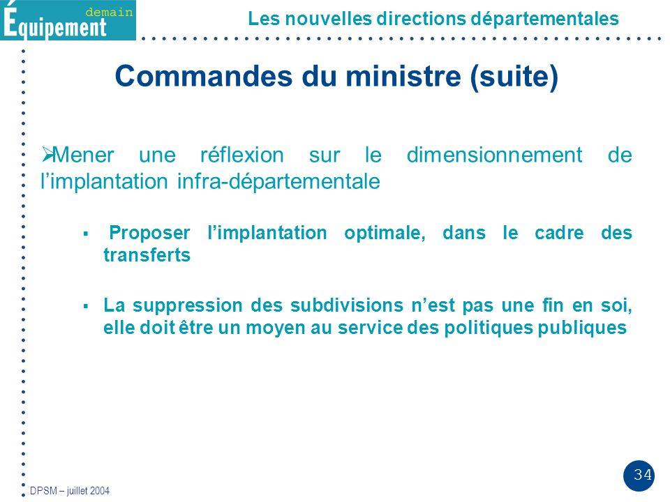 34 DPSM – juillet 2004 Les nouvelles directions départementales Commandes du ministre (suite) Mener une réflexion sur le dimensionnement de limplantat