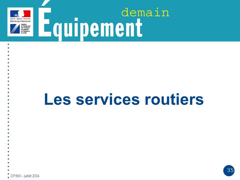 35 DPSM – juillet 2004 Les services routiers