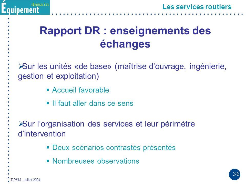 36 DPSM – juillet 2004 Les services routiers Rapport DR : enseignements des échanges Sur les unités «de base» (maîtrise douvrage, ingénierie, gestion