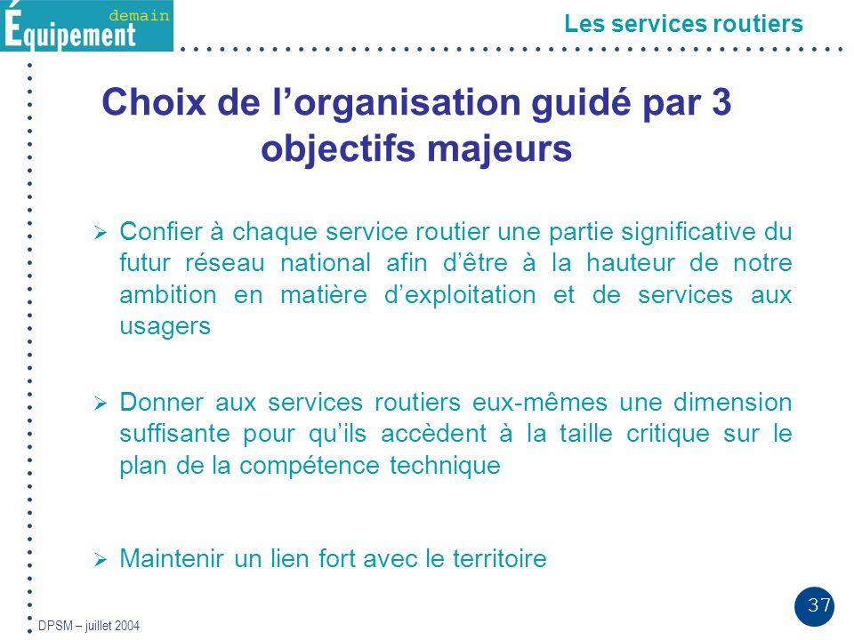 37 DPSM – juillet 2004 Les services routiers Choix de lorganisation guidé par 3 objectifs majeurs Confier à chaque service routier une partie signific