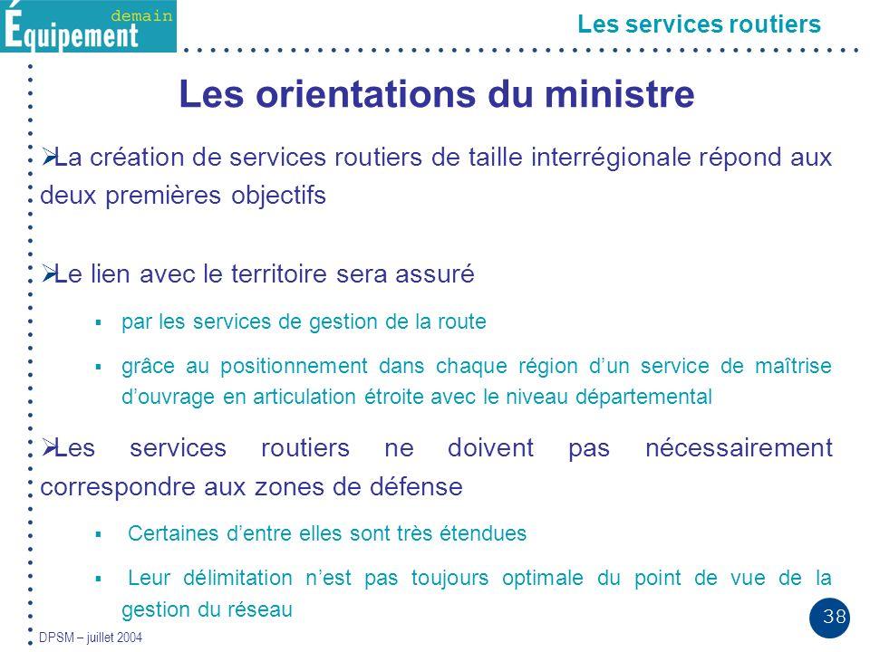 38 DPSM – juillet 2004 Les services routiers Les orientations du ministre La création de services routiers de taille interrégionale répond aux deux pr