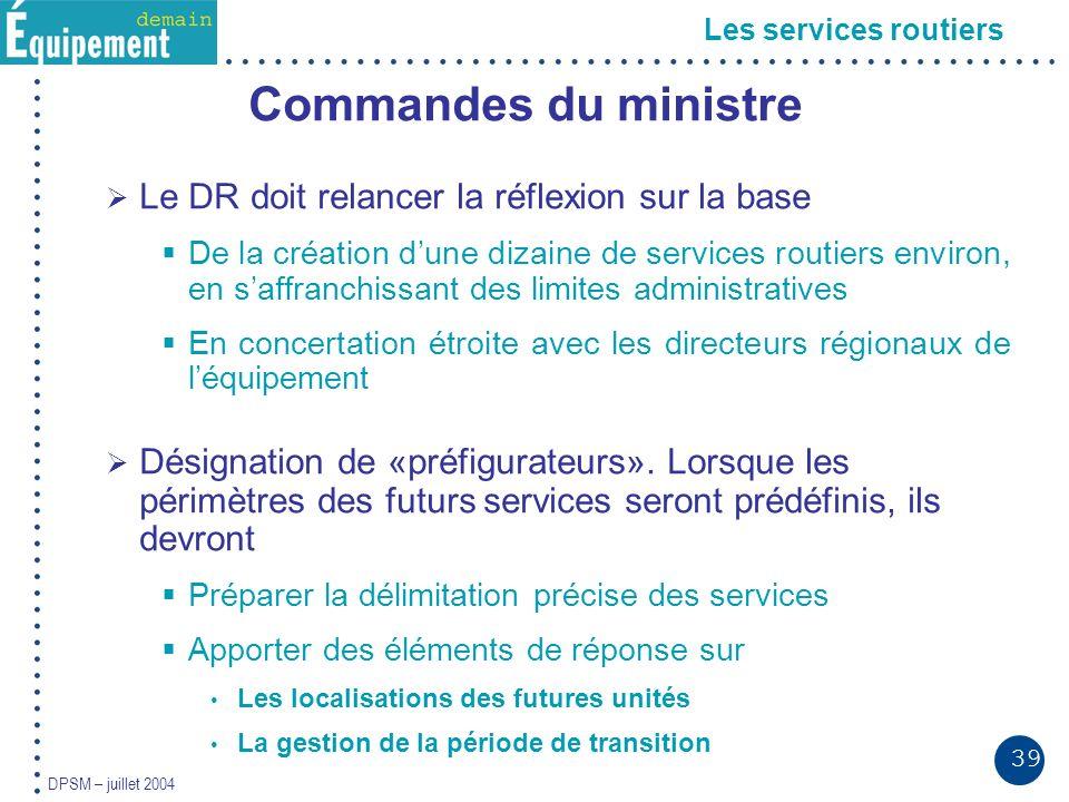 39 DPSM – juillet 2004 Les services routiers Commandes du ministre Le DR doit relancer la réflexion sur la base De la création dune dizaine de service